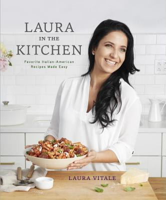 Laura in the Kitchen: Favorite Italian-American Recipes Made Easy: A Cookbook Cover Image