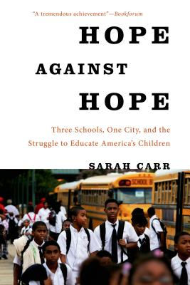 Hope Against Hope: Three Schools, One City, and the Struggle to Educate America's Children Cover Image