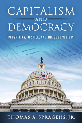 Capitalism and Democracy: Prosperity, Justice, and the Good Society Cover Image