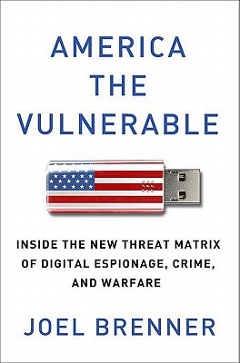 America the Vulnerable: Inside the New Threat Matrix of Digital Espionage, Crime, and Warfare Cover Image