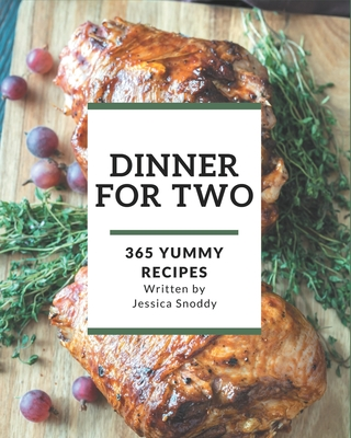 365 Yummy Dinner for Two Recipes: Yummy Dinner for Two Cookbook - Where Passion for Cooking Begins Cover Image