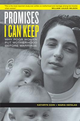 Promises I Can Keep: Why Poor Women Put Motherhood Before Marriage Cover Image