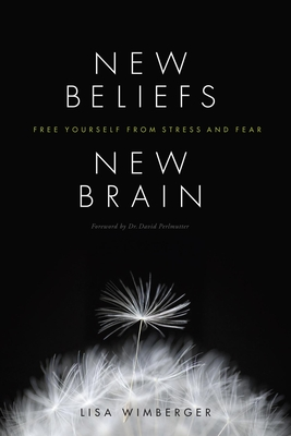 New Beliefs, New Brain: Free Yourself from Stress and Fear Cover Image