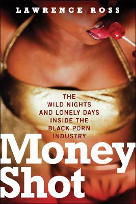 Money Shot: Wild Days and Lonely Nights Inside the Black Porn Industry Cover Image