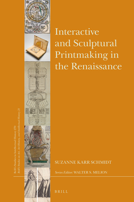 Interactive and Sculptural Printmaking in the Renaissance (Brill's Studies in Intellectual History) Cover Image