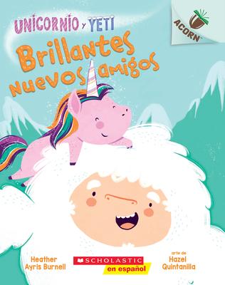 Unicornio y Yeti 1: Brillantes nuevos amigos (Sparkly New Friends): Un libro de la serie Acorn Cover Image