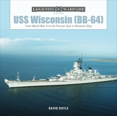USS Wisconsin (Bb-64): From World War II to the Persian Gulf to Museum Ship (Legends of Warfare: Naval #15) Cover Image