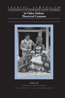 Theatre Symposium, Vol. 26: In Other Habits: Theatrical Costume (Theatre Symposium Series) Cover Image