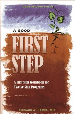 A Good First Step: A First Step Workbook for Twelve Step Programs Cover Image