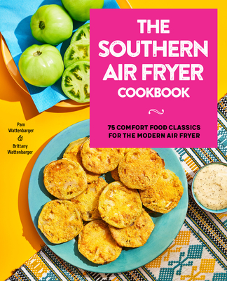 The Southern Air Fryer Cookbook: 75 Comfort Food Classics for the Modern Air Fryer Cover Image