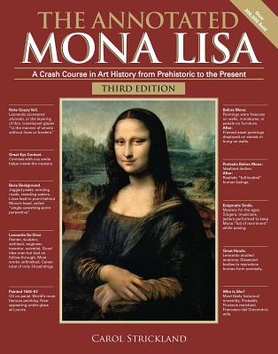 The Annotated Mona Lisa, Third Edition: A Crash Course in Art History from Prehistoric to the Present (Annotated Series) Cover Image