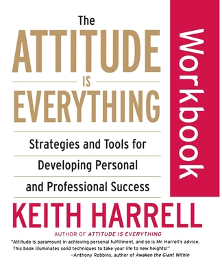 The Attitude Is Everything Workbook: Strategies and Tools for Developing Personal and Professional Success Cover Image