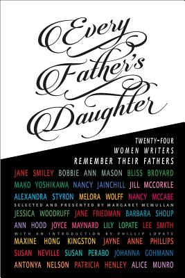 Every Father's Daughter: Twenty-Four Women Writers Remember Their Fathers Cover Image