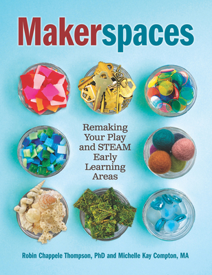 Makerspaces: Remaking Your Play and Steam Early Learning Areas Cover Image
