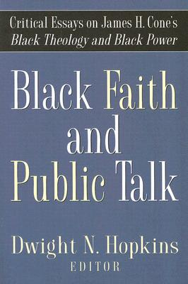 Black Faith and Public Talk: Critical Essays on James H. Cone's Black Theology and Black Power Cover Image
