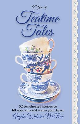 A Year of Teatime Tales: 52 tea-themed stories to fill your cup and warm your heart Cover Image
