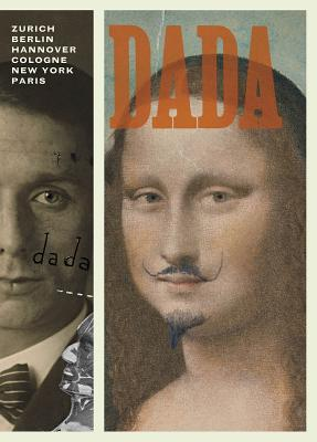 Dada: Zurich, Berlin, Hannover, Cologne, New York, Paris Cover Image