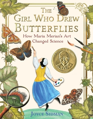 The Girl Who Drew Butterflies: How Maria Merian's Art Changed Science by Joyce Sidman