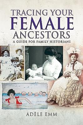 Tracing Your Female Ancestors: A Guide for Family Historians (Tracing Your Ancestors) Cover Image