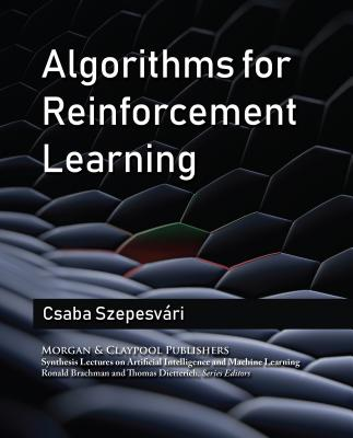 Algorithms for Reinforcement Learning (Synthesis Lectures on Artificial Intelligence and Machine Le) Cover Image