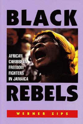 Black Rebels: African-Caribbean Freedom Fighters in Jamaica Cover Image