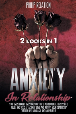 Anxiety in Relationship: 2 Books in 1 Stop Overthinking, Overcome Your Fear of Abandonment, Cover Image