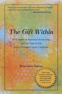 The Gift Within: 10 Lessons of Spiritual Awakening and the End of Life from a Trauma Center Chaplain Cover Image