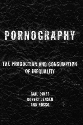 Pornography: The Production and Consumption of Inequality Cover Image