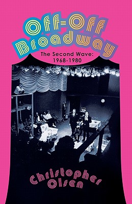 Off-Off Broadway: The Second Wave: 1968-1980 Cover Image