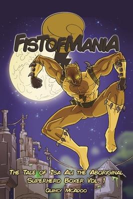Fistofmania: The Tale Of Isa Ali The Aboriginal Superhero Boxer Vol. 1 Cover Image