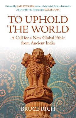 To Uphold the World: A Call for a New Global Ethic from Ancient India Cover Image