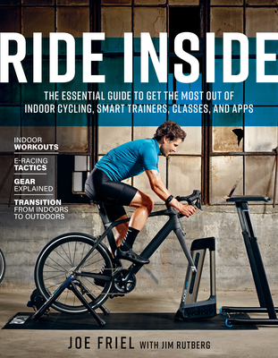 Ride Inside: The Essential Guide to Get the Most Out of Indoor Cycling, Smart Trainers, Classes, and Apps Cover Image