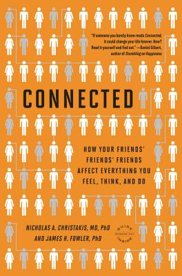 Connected: The Surprising Power of Our Social Networks and How They Shape Our Lives -- How Your Friends' Friends' Friends Affect Everything You Feel, Think, and Do Cover Image