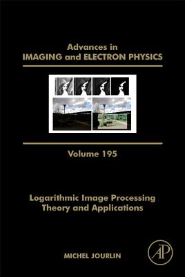 Logarithmic Image Processing: Theory and Applications, 195 (Advances in Imaging and Electron Physics #195) Cover Image