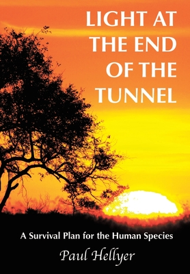 Light at the End of the Tunnel: A Survival Plan for the Human Species Cover Image