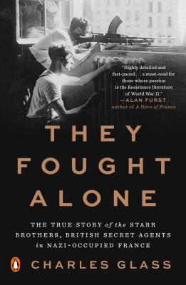 They Fought Alone: The True Story of the Starr Brothers, British Secret Agents in Nazi-Occupied France Cover Image
