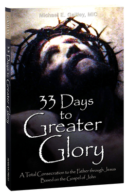 33 Days to Greater Glory: A Total Consecration to the Father Through Jesus Based on the Gospel of John Cover Image