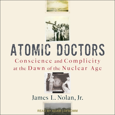 Atomic Doctors Lib/E: Conscience and Complicity at the Dawn of the Nuclear Age Cover Image