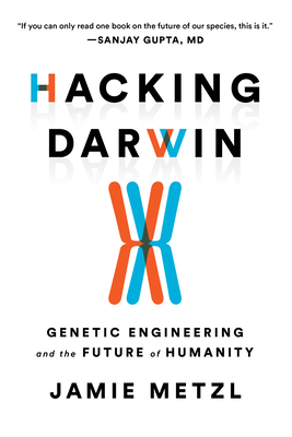 Hacking Darwin: Genetic Engineering and the Future of Humanity Cover Image
