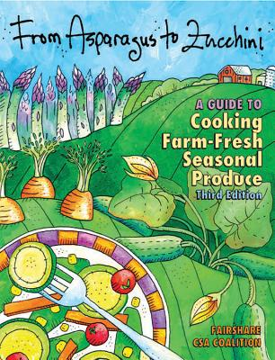 From Asparagus to Zucchini: A Guide to Cooking Farm-Fresh Seasonal Produce, 3rd Edition Cover Image