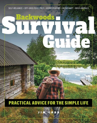 Backwoods Survival Guide: Practical Advice for the Simple Life. (*Includes the best products to stock-up on for a lockdown or shelter-in-place order*) Cover Image