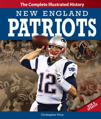 New England Patriots New & Updated Edition: The Complete Illustrated History Cover Image