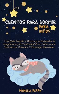 Cuentos para dormir para niños: Una Guía Sencilla y Directa para Estimular la Imaginación y la Creatividad de los Niños con la Historias de Animales Y Cover Image
