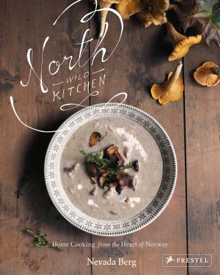 North Wild Kitchen: Home Cooking from the Heart of Norway Cover Image