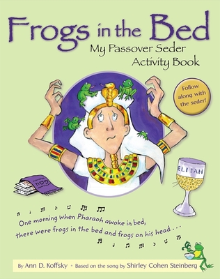 Frogs in the Bed: My Passover Seder Activity Book Ann D. Koffsky