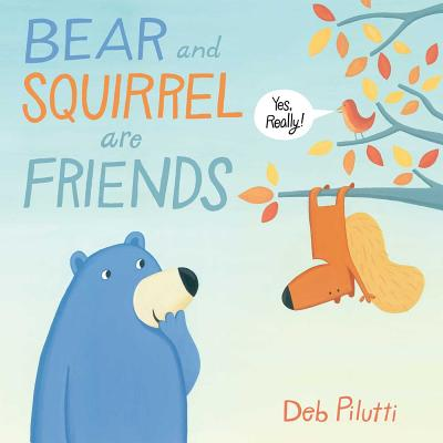 Bear and Squirrel Are Friends . . . Yes, Really! Cover