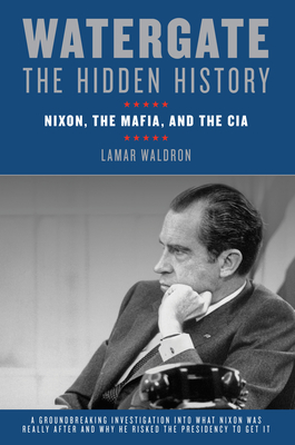 Watergate: The Hidden History: Nixon, the Mafia, and the CIA Cover Image