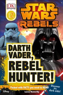 DK Readers L2: Star Wars Rebels: Darth Vader, Rebel Hunter!: Discover the Dark Side! (DK Readers Level 2) Cover Image