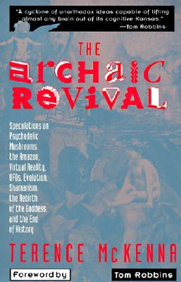 The Archaic Revival: Speculations on Psychedelic Mushrooms, the Amazon, Virtual Reality, UFOs, Evolut Cover Image
