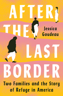 After the Last Border: Two Families and the Story of Refuge in America Cover Image